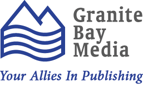 Granite Bay Media, your allies in publishing